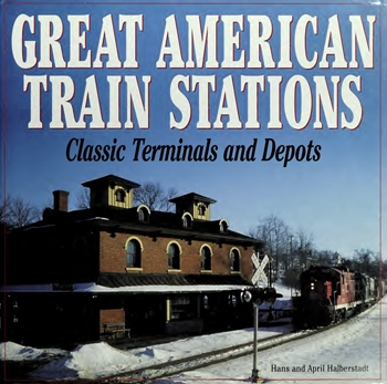 Great American Train Stations: Classic Terminals and Depots
