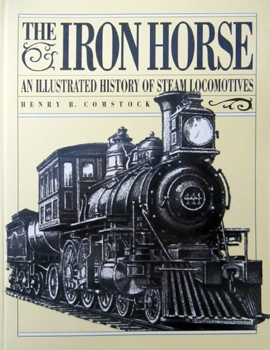 The Iron Horse: An Illustrated History of Steam Locomotives