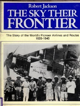 The Sky Their Frontier: The Story of the World's Pioneer Airlines and Routes 1920-40