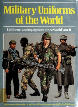 Military Uniforms of the World: Uniforms and Equipment Since World War II