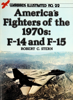 America's Fighters of the 1970s: F-14 and F-15 (Warbirds Illustrated 22)