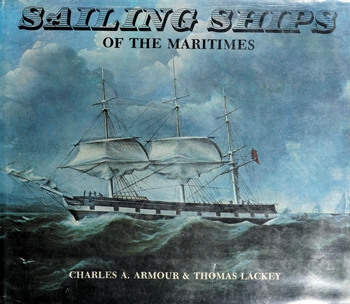 Sailing ships of the Maritimes: an illustrated history of shipping and shipbuilding in the Maritime Provinces of Canada, 1750-1925