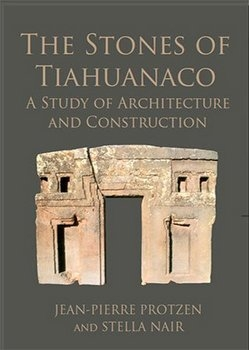 The Stones of Tiahuanaco: A Study of Architecture and Construction