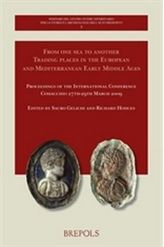 From One Sea to Another: Trading Places in the European and Mediterranean Early Middle Ages