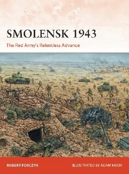 Smolensk 1943: The Red Army's Relentless Advance (Osprey Campaign 331)