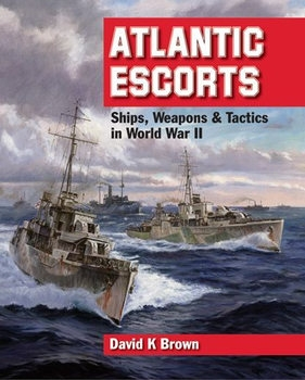 Atlantic Escorts: Ships, Weapons and Tactics in World War II