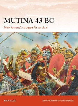 Mutina 43 BC: Mark Antony's struggle for Survival (Osprey Campaign 329)