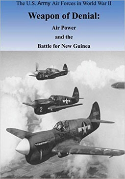 Weapon of Denial Air Power and the Battle for New Guinea (U.S. Army Air Forces in World War II)