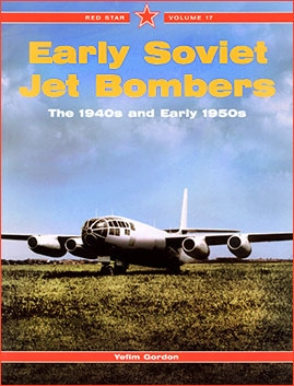 Early Soviet Jet Bombers - The 1940s and Early 1950s (Red Star Vol. 17)