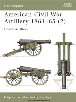 American Civil War Artillery 1861-65 (2): Heavy Artillery (Osprey New Vanguard 40)
