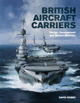British Aircraft Carriers: Design, Development and Service Histories