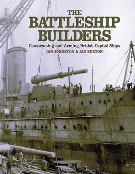 The Battleship Builders Constructing and Arming British Capital Ships