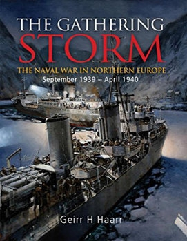 The Gathering Storm: The Naval War in Northern Europe September 1939 - April 1940