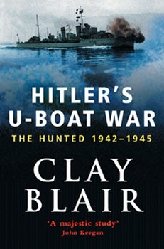 Hitler's U-Boat War: The Hunted 1942-1945