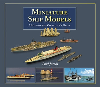 Miniature Ship Models: A History and Collector's Guide