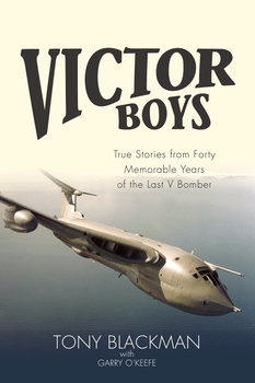 Victor Boys: True Stories from Forty Memorable Years of the Last V Bomber