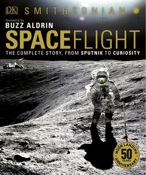 Spaceflight: The Complete Story from Sputnik to Curiosity, 2nd Edition (DK)