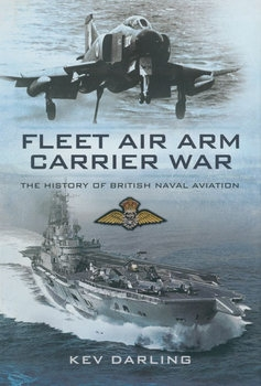 Fleet Air Arm Carrier War: The History of British Naval Aviation