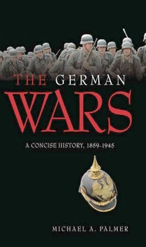 The German Wars: A Concise History 1859-1945
