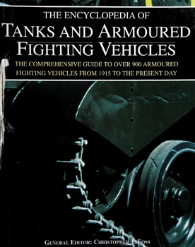 The Encyclopedia of Tanks and Armoured Fighting Vehicles: The Comprehensive Guide to over 900 Armoured Fighting Vehicles From 1915 to the Present Day