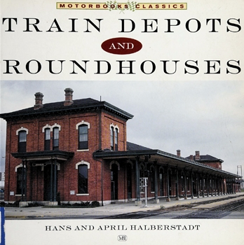 Train Depots and Roundhouses (Motorbooks Classics)
