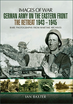 Images of War - German Army on the Eastern Front. The Retreat 1943-1945