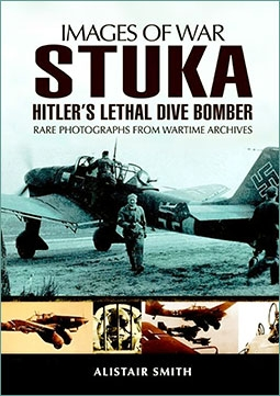 Images of War - Stuka. Hitler's Lethal Dive Bomber