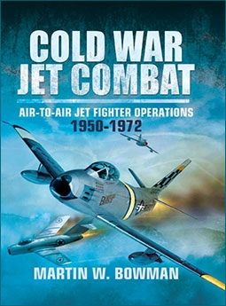 Cold War Jet Combat: Air-to-Air Jet Fighter Operations 1950-1972