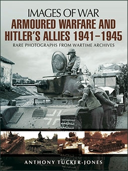 Images of War - Armoured Warfare and Hitler's Allies 1941-1945
