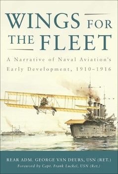 Wings for the Fleet: A Narrative of Naval Aviation's Early Development, 1910-1916