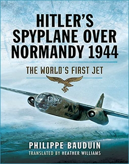 Hitler's Spyplane Over Normandy 1944: The World's First Jet