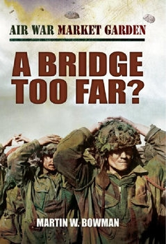 Air War Market Garden Volume 4: A Bridge Too Far