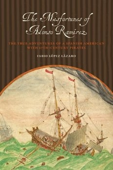 The Misfortunes of Alonso Ramirez: The True Adventures of a Spanish American with 17th-Century Pirates