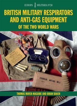British Military Respirators and Anti-Gas Equipment of the Two World Wars (Europa Militaria №38)