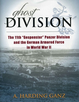"Ghost Division: The 11th ""Gespenster"" Panzer Division and the German Armored Force in World War II"