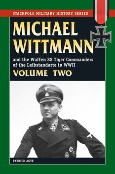 Michael Wittmann and the Waffen SS Tiger Commanders of the Leibstandarte in WWII Volume Two