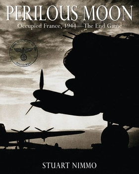 Perilous Moon: Occupied France, 1944 - The End Game