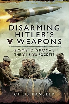 Disarming Hitler's V Weapons: Bomb Disposal, the V1 and V2 Rockets