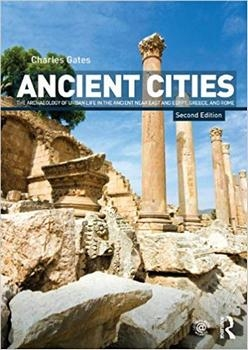 Ancient Cities: The Archaeology of Urban Life in the Ancient Near East and Egypt, Greece and Rome, 2nd Edition