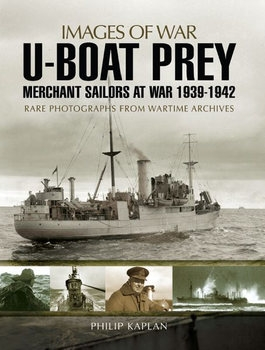 U-boat Prey: Merchant Sailors at War 1939-1942 (Images of War)