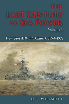 The Last Century of Sea Power Volume 1: From Port Arthur to Chanak, 1894-1922