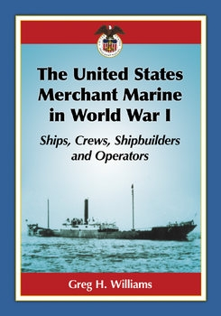 The United States Merchant Marine in World War I: Ships, Crews, Shipbuilders and Operators