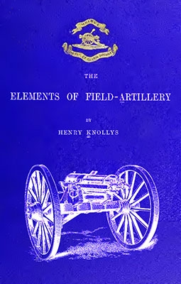 The elements of field artillery [William Blackwood & Sons 1877]