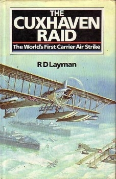 The Cuxhaven Raid: The World's First Carrier Air Strike
