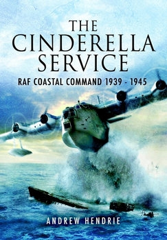 The Cinderella Service: RAF Coastal Command 1939-1945