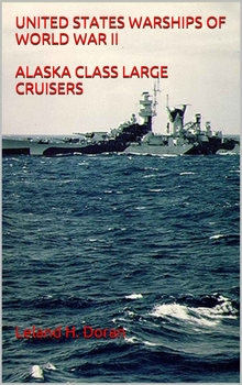 United States Warships of World War II: Alasks Class Large Cruisers
