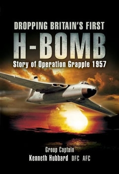 Dropping Britain's First H-Bomb: The Story of Operation Grapple 1957