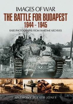 The Battle for Budapest 1944-1945 (Images of War)