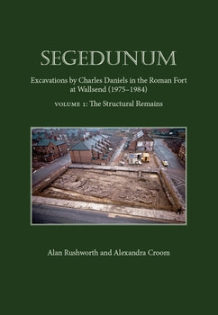 Segedunum: Excavations By Charles Daniels In The Roman Fort At Wallsend (1975-1984)
