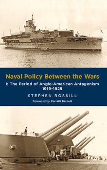 Naval Policy Between the Wars I: The Period of Anglo-American Antagonism 1919-1929